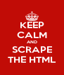 KEEP CALM AND SCRAPE THE HTML - Personalised Poster A4 size