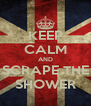 KEEP CALM AND SCRAPE THE SHOWER - Personalised Poster A4 size
