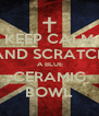 KEEP CALM AND SCRATCH  A BLUE CERAMIC BOWL - Personalised Poster A4 size