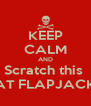 KEEP CALM AND Scratch this  EAT FLAPJACKS - Personalised Poster A4 size