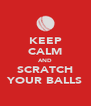 KEEP CALM AND SCRATCH YOUR BALLS - Personalised Poster A4 size