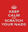 KEEP CALM AND SCRATCH YOUR NADS - Personalised Poster A4 size