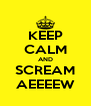 KEEP CALM AND SCREAM AEEEEW - Personalised Poster A4 size
