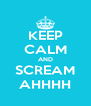 KEEP CALM AND SCREAM AHHHH - Personalised Poster A4 size