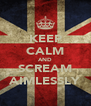 KEEP CALM AND SCREAM AIMLESSLY - Personalised Poster A4 size