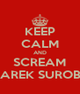 KEEP CALM AND SCREAM AKU AREK SUROBOYO - Personalised Poster A4 size