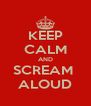 KEEP CALM AND SCREAM  ALOUD - Personalised Poster A4 size