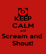 KEEP CALM and Scream and  Shout! - Personalised Poster A4 size
