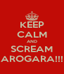 KEEP CALM AND SCREAM AROGARA!!! - Personalised Poster A4 size