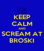 KEEP CALM AND SCREAM AT BROSKI - Personalised Poster A4 size