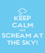 KEEP CALM and SCREAM AT THE SKY! - Personalised Poster A4 size