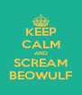KEEP CALM AND SCREAM BEOWULF - Personalised Poster A4 size