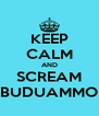 KEEP CALM AND SCREAM BUDUAMMO - Personalised Poster A4 size