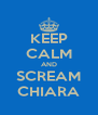 KEEP CALM AND SCREAM CHIARA - Personalised Poster A4 size