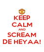 KEEP CALM AND SCREAM DE HEYAA! - Personalised Poster A4 size