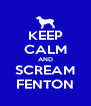 KEEP CALM AND SCREAM FENTON - Personalised Poster A4 size