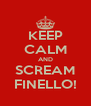 KEEP CALM AND SCREAM FINELLO! - Personalised Poster A4 size