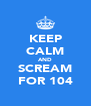 KEEP CALM AND SCREAM FOR 104 - Personalised Poster A4 size