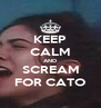 KEEP CALM AND SCREAM FOR CATO - Personalised Poster A4 size
