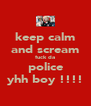 keep calm and scream fuck da police yhh boy !!!! - Personalised Poster A4 size