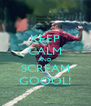 KEEP CALM AND SCREAM GOOOL! - Personalised Poster A4 size