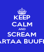 KEEP CALM AND SCREAM HABARTAA BUUFKEED! - Personalised Poster A4 size