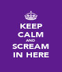 KEEP CALM AND SCREAM IN HERE - Personalised Poster A4 size