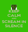 KEEP CALM AND SCREAM IN SILENCE - Personalised Poster A4 size
