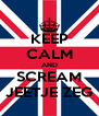 KEEP CALM AND SCREAM JEETJE ZEG - Personalised Poster A4 size