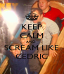 KEEP CALM AND  SCREAM LIKE CEDRIC - Personalised Poster A4 size