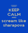 KEEP CALM AND scream like sharapova - Personalised Poster A4 size