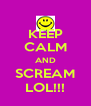 KEEP CALM AND SCREAM LOL!!! - Personalised Poster A4 size