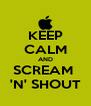 KEEP CALM AND SCREAM  'N' SHOUT - Personalised Poster A4 size