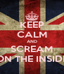 KEEP CALM AND SCREAM ON THE INSIDE - Personalised Poster A4 size