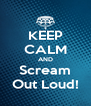 KEEP CALM AND Scream Out Loud! - Personalised Poster A4 size