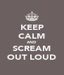 KEEP CALM AND SCREAM OUT LOUD - Personalised Poster A4 size