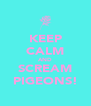 KEEP CALM AND SCREAM PIGEONS! - Personalised Poster A4 size