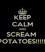 KEEP CALM AND SCREAM  POTATOES!!!!!! - Personalised Poster A4 size