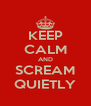 KEEP CALM AND SCREAM QUIETLY - Personalised Poster A4 size