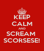 KEEP CALM AND SCREAM  SCORSESE! - Personalised Poster A4 size