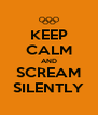 KEEP CALM AND SCREAM SILENTLY - Personalised Poster A4 size