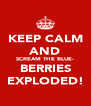 KEEP CALM AND SCREAM THE BLUE- BERRIES EXPLODED! - Personalised Poster A4 size