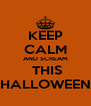 KEEP CALM AND SCREAM  THIS HALLOWEEN - Personalised Poster A4 size
