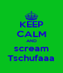 KEEP CALM AND scream Tschufaaa - Personalised Poster A4 size