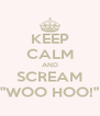"KEEP CALM AND SCREAM ""WOO HOO!"" - Personalised Poster A4 size"