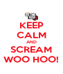 KEEP CALM AND SCREAM WOO HOO! - Personalised Poster A4 size