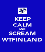 KEEP CALM AND SCREAM WTFINLAND - Personalised Poster A4 size