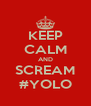 KEEP CALM AND SCREAM #YOLO - Personalised Poster A4 size