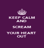 KEEP CALM AND SCREAM YOUR HEART OUT - Personalised Poster A4 size