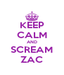 KEEP CALM AND SCREAM ZAC - Personalised Poster A4 size